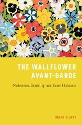 The Wallflower Avant-Garde: Modernism, Sexuality, and Queer Ekphrasis