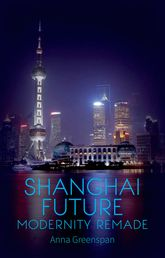 Shanghai FutureModernity Remade