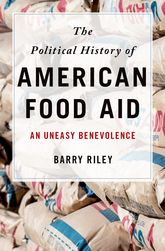 The Political History of American Food AidAn Uneasy Benevolence