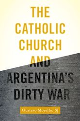The Catholic Church and Argentina's Dirty War