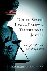 United States Law and Policy on Transitional JusticePrinciples, Politics, and Pragmatics