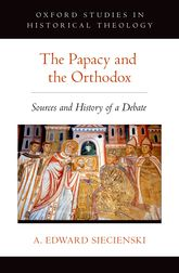 The Papacy and the OrthodoxSources and History of a Debate