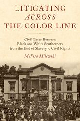 Litigating Across the Color LineCivil Cases Between Black and White Southerners from the End of Slavery to Civil Rights