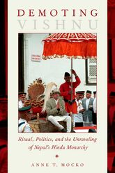 Demoting VishnuRitual, Politics, and the Unraveling of Nepal's Hindu Monarchy