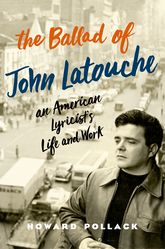 The Ballad of John LatoucheAn American Lyricist's Life and Work