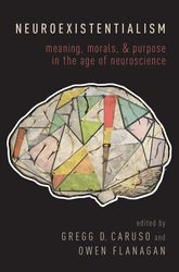 NeuroexistentialismMeaning, Morals, and Purpose in the Age of Neuroscience