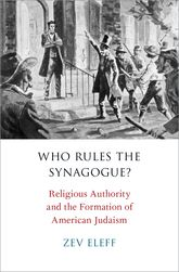 Who Rules the Synagogue?Religious Authority and the Formation of American Judaism