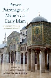 Power, Patronage, and Memory in Early IslamPerspectives on Umayyad Elites