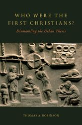 Who Were the First Christians?Dismantling the Urban Thesis