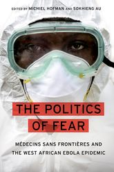 The Politics of FearMédecins sans Frontières and the West African Ebola Epidemic