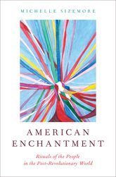 American EnchantmentRituals of the People in the Post-Revolutionary World