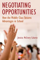 Negotiating OpportunitiesHow the Middle Class Secures Advantages in School