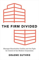 The Firm Divided: Manager-Shareholder Conflict and the Fight for Control of the Modern Corporation