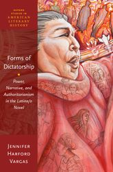 Forms of DictatorshipPower, Narrative, and Authoritarianism in the Latina/o Novel