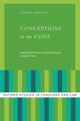 Conceptions in the CodeHow Metaphors Explain Legal Challenges in Digital Times