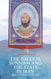 The Baluch, Sunnism and the State in IranFrom Tribal to Global