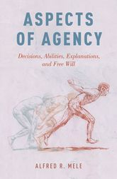 Aspects of AgencyDecisions, Abilities, Explanations, and Free Will