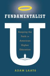 Fundamentalist UKeeping the Faith in American Higher Education