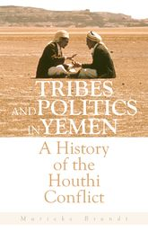 Tribes and Politics in YemenA History of the Houthi Conflict