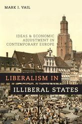 Liberalism in Illiberal StatesIdeas and Economic Adjustment in Contemporary Europe
