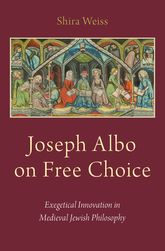 Joseph Albo on Free ChoiceExegetical Innovation in Medieval Jewish Philosophy