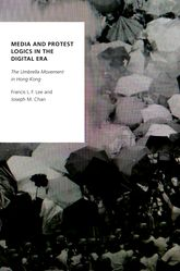 Media and Protest Logics in the Digital EraThe Umbrella Movement in Hong Kong