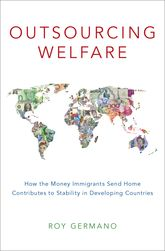 Outsourcing WelfareHow the Money Immigrants Send Home Contributes to Stability in Developing Countries