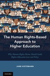 The Human Rights-Based Approach to Higher EducationWhy Human Rights Norms Should Guide Higher Education Law and Policy