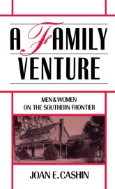 A Family Venture: Men and Women on the Southern Frontier