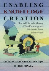 Enabling Knowledge CreationHow to Unlock the Mystery of Tacit Knowledge and Release the Power of Innovation