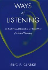 Ways of ListeningAn Ecological Approach to the Perception of Musical Meaning