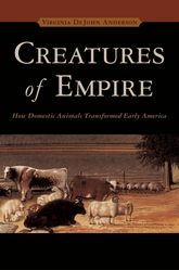 Creatures of EmpireHow Domestic Animals Transformed Early America