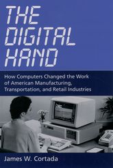 The Digital Hand, Vol 1: How Computers Changed the Work of American Manufacturing, Transportation, and Retail Industries