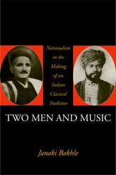 Two Men and MusicNationalism and the Making of an Indian Classical Tradition