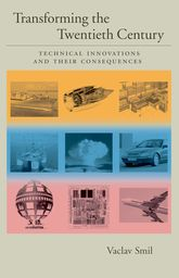 Transforming the Twentieth Century: Volume 2: Technical Innovations and Their Consequences