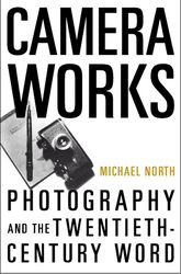 Camera WorksPhotography and the Twentieth-Century Word