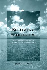 Becoming EcologicalAn Expedition Into Community Psychology