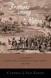 Brothers Among NationsThe Pursuit of Intercultural Alliances in Early America, 1580-1660