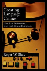 Creating Language CrimesHow Law Enforcement Uses (and Misuses) Language