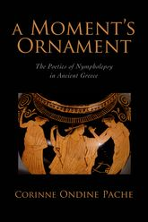 A Moment's Ornament: The Poetics of Nympholepsy in Ancient Greece