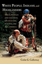 White People, Indians, and HighlandersTribal People and Colonial Encounters in Scotland and America