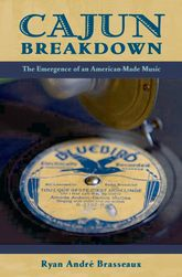 Cajun BreakdownThe Emergence of an American Made Music
