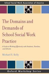 The Domains and Demands of School Social Work PracticeA Guide to Working Effectively with Students, Families, and Schools