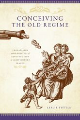 Conceiving the Old Regime: Pronatalism and the Politics of Reproduction in Early Modern France