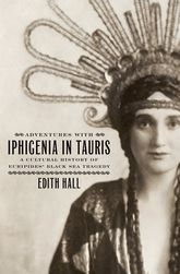Adventures with Iphigenia in Tauris: A Cultural History of Euripides' Black Sea Tragedy