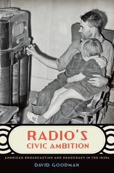 Radio's Civic AmbitionAmerican Broadcasting and Democracy in the 1930s