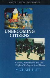 Unbecoming CitizensCulture, Nationhood, and the Flight of Refugees from Bhutan