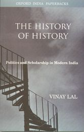 The History of HistoryPolitics and Scholarship in Modern India