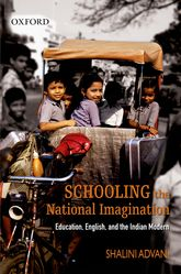 Schooling the National ImaginationEducation, English, and the Indian Modern
