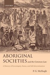Aboriginal Societies and the Common LawA History of Sovereignty, Status, and Self-Determination